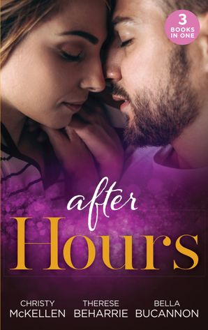 After Hours...: Unlocking Her Boss's Heart / The Tycoon's Reluctant Cinderella / A Bride for the Brooding Boss (Mills & Boon M&B) eBook  by Christy McKellen