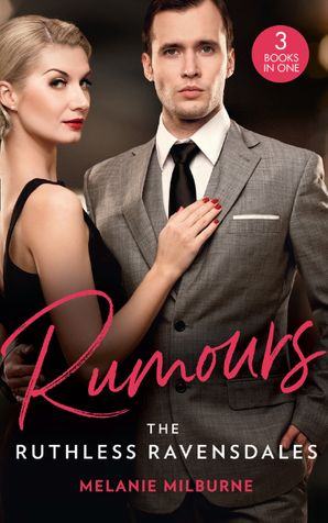 Rumours: The Ruthless Ravensdales: Ravensdale's Defiant Captive (The Ravensdale Scandals) / Awakening the Ravensdale Heiress (The Ravensdale Scandals) / Engaged to Her Ravensdale Enemy (The Ravensdale Scandals) (Mills & Boon M&B) eBook  by Melanie Milburne