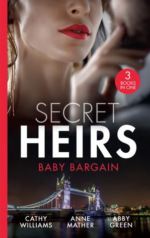 Secret Heirs: Baby Bargain: Bound by the Billionaire's Baby / An Heir Made in the Marriage Bed / An Heir to Make a Marriage (Mills & Boon M&B) eBook  by Cathy Williams