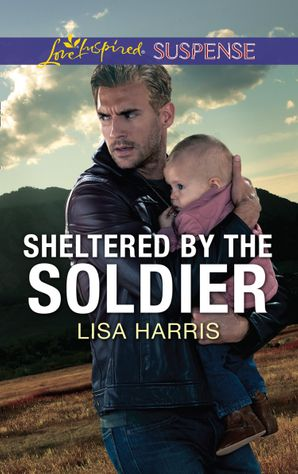 Sheltered By The Soldier (Mills & Boon Love Inspired Suspense) (Roughwater Ranch Cowboys) eBook  by Lisa Harris