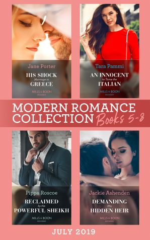 Modern Romance July 2019 Books 5-8: His Shock Marriage in Greece (Passion in Paradise) / An Innocent to Tame the Italian / Reclaimed by the Powerful Sheikh / Demanding His Hidden Heir eBook  by Jane Porter
