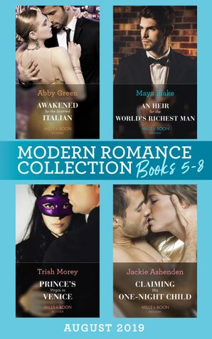 Modern Romance August 2019 Books 5-8: Awakened by the Scarred Italian / An Heir for the World's Richest Man / Prince's Virgin in Venice / Claiming His One-Night Child eBook  by Abby Green