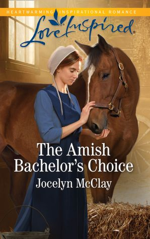 The Amish Bachelor's Choice (Mills & Boon Love Inspired)
