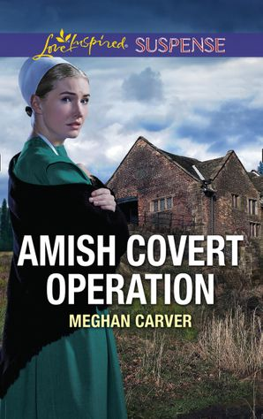 Amish Covert Operation (Mills & Boon Love Inspired Suspense) eBook  by Meghan Carver