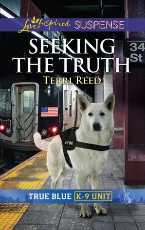 Seeking The Truth (Mills & Boon Love Inspired Suspense) (True Blue K-9 Unit, Book 6) eBook  by Terri Reed