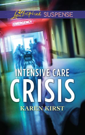 Intensive Care Crisis (Mills & Boon Love Inspired Suspense) eBook  by Karen Kirst
