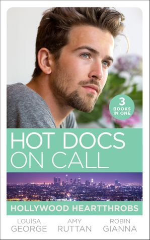 Hot Docs On Call: Hollywood Heartthrobs: Tempted by Hollywood's Top Doc (The Hollywood Hills Clinic) / Perfect Rivals… (The Hollywood Hills Clinic) / The Prince and the Midwife (The Hollywood Hills Clinic) (Mills & Boon M&B) eBook  by Louisa George