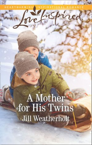 A Mother For His Twins (Mills & Boon Love Inspired) eBook  by Jill Weatherholt