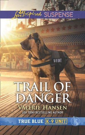 Trail Of Danger (Mills & Boon Love Inspired Suspense) (True Blue K-9 Unit, Book 7) eBook  by Valerie Hansen
