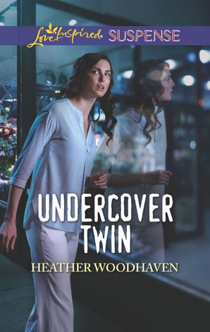Undercover Twin (Mills & Boon Love Inspired Suspense) (Twins Separated at Birth, Book 1) eBook  by Heather Woodhaven