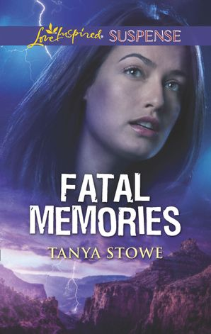 Fatal Memories (Mills & Boon Love Inspired Suspense) eBook  by Tanya Stowe