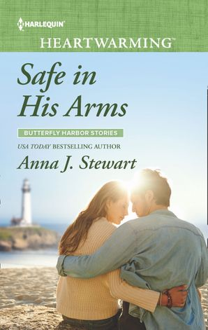 Safe In His Arms (Mills & Boon Heartwarming) (Butterfly Harbor Stories, Book 6) eBook  by Anna J. Stewart
