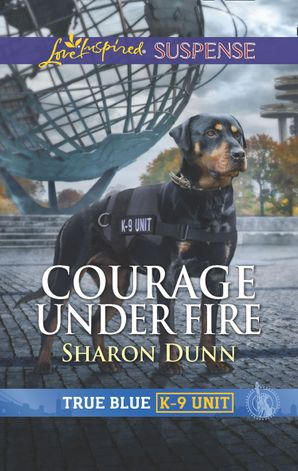 Courage Under Fire (Mills & Boon Love Inspired Suspense) (True Blue K-9 Unit, Book 8) eBook  by Sharon Dunn