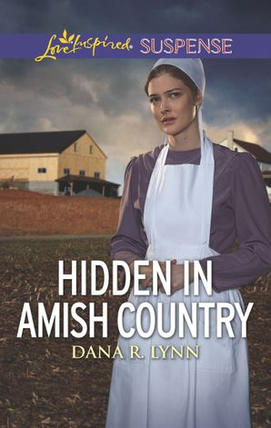 Hidden In Amish Country (Mills & Boon Love Inspired Suspense) (Amish Country Justice, Book 7) eBook  by Dana R. Lynn
