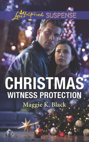 Christmas Witness Protection (Mills & Boon Love Inspired Suspense) (Protected Identities, Book 1) eBook  by Maggie K. Black