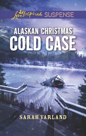 Alaskan Christmas Cold Case (Mills & Boon Love Inspired Suspense) eBook  by Sarah Varland