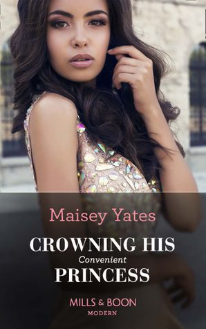 Crowning His Convenient Princess (Mills & Boon Modern) (Once Upon a Seduction…, Book 5) eBook  by Maisey Yates