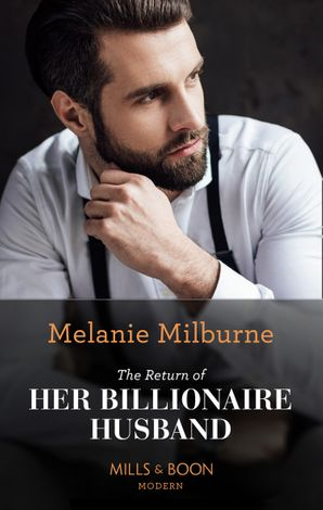 The Return Of Her Billionaire Husband (Mills & Boon Modern)