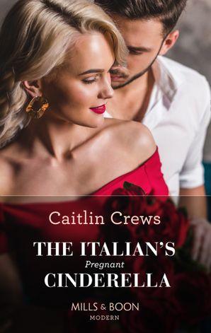 The Italian's Pregnant Cinderella (Mills & Boon Modern) eBook  by Caitlin Crews