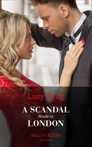 A Scandal Made In London (Mills & Boon Modern) (Passion in Paradise, Book 14) eBook  by Lucy King