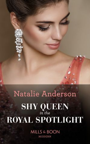 Shy Queen In The Royal Spotlight (Mills & Boon Modern) (Once Upon a Temptation, Book 3) eBook  by Natalie Anderson