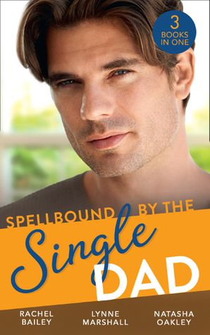Spellbound By The Single Dad: The Nanny Proposition / A Mother for His Adopted Son / Wanted: White Wedding (Mills & Boon M&B)