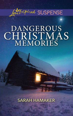 Dangerous Christmas Memories (Mills & Boon Love Inspired Suspense) eBook  by Sarah Hamaker