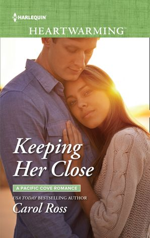 Keeping Her Close (Mills & Boon Heartwarming) (A Pacific Cove Romance, Book 3) eBook  by