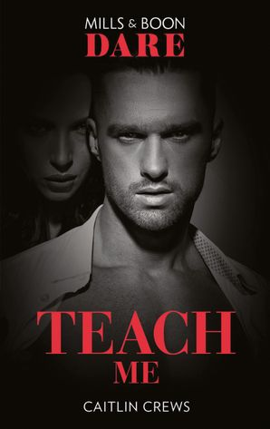Teach Me (Mills & Boon Dare) (Filthy Rich Billionaires, Book 1) eBook  by Caitlin Crews