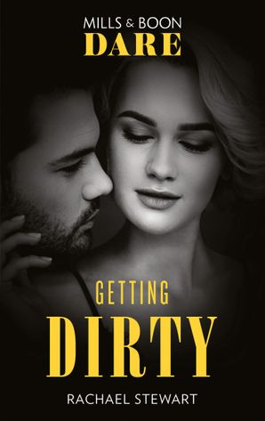 Getting Dirty (Mills & Boon Dare) eBook  by Rachael Stewart