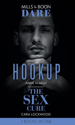 Hookup / The Sex Cure: Hookup / The Sex Cure (Mills & Boon Dare)