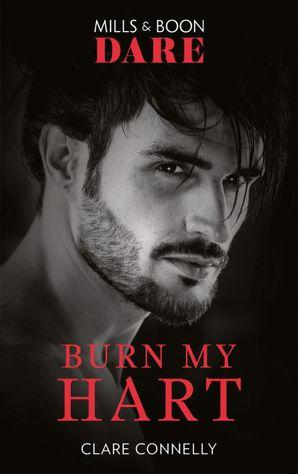 Burn My Hart (Mills & Boon Dare) (The Notorious Harts, Book 2)