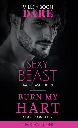 Sexy Beast / Burn My Hart: Sexy Beast (Billion $ Bastards) / Burn My Hart (The Notorious Harts) (Mills & Boon Dare)