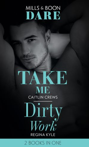 Take Me / Dirty Work: Take Me / Dirty Work (Mills & Boon Dare) eBook  by Caitlin Crews