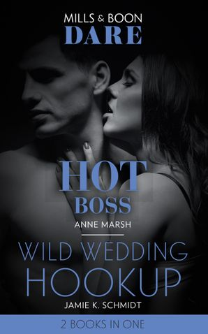 Hot Boss / Wild Wedding Hookup: Hot Boss / Wild Wedding Hookup (Mills & Boon Dare) eBook  by Anne Marsh