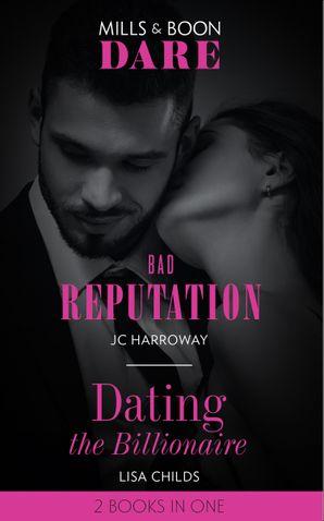 Bad Reputation / Dating The Billionaire: Bad Reputation / Dating the Billionaire (Mills & Boon Dare)