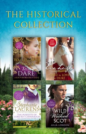 The Historical Collection: The Wallflower Wager / Dare To Love A Duke / The Pursuits Of Lord Kit Cavanaugh / Wild Wicked Scot (Mills & Boon e-Book Collections)