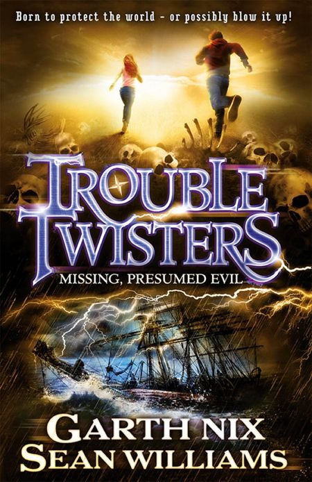 Troubletwisters 4: Missing Presumed Evil - Sean Williams and Garth Nix
