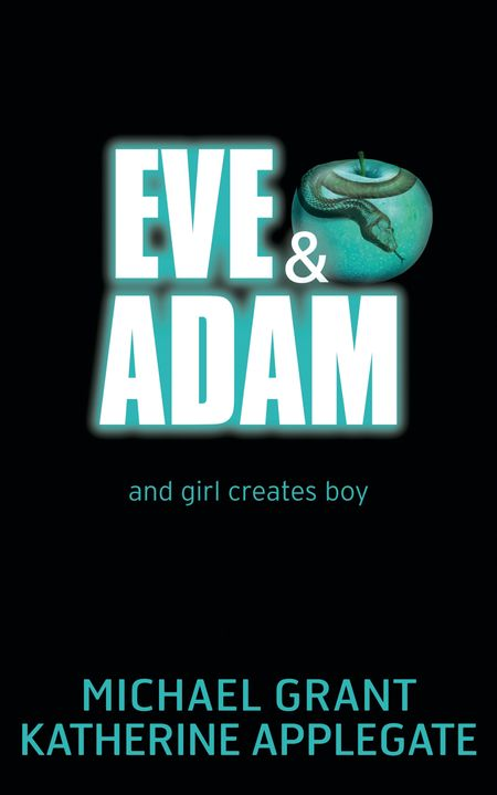 Eve and Adam - Katherine Applegate and Michael Grant