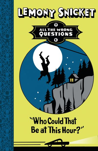 Who Could That Be at This Hour? (All The Wrong Questions) - Lemony Snicket