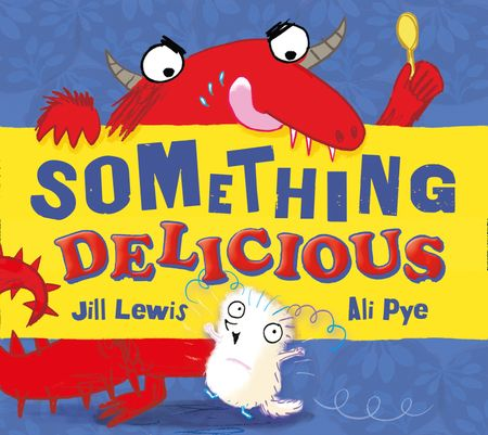 Something Delicious (The Little Somethings) - Jill Lewis, Illustrated by Ali Pye