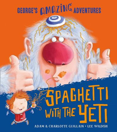 Spaghetti With the Yeti (George's Amazing Adventures) - Adam Guillain and Charlotte Guillain, Illustrated by Lee Wildish