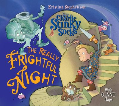 Sir Charlie Stinky Socks: The Really Frightful Night (Sir Charlie Stinky Socks) - Kristina Stephenson