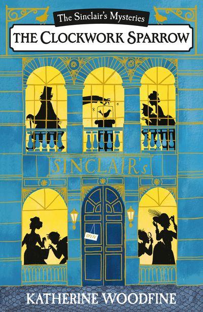 The Clockwork Sparrow (The Sinclair's Mysteries) - Katherine Woodfine
