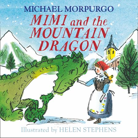 Mimi and the Mountain Dragon - Michael Morpurgo, Illustrated by Helen Stephens