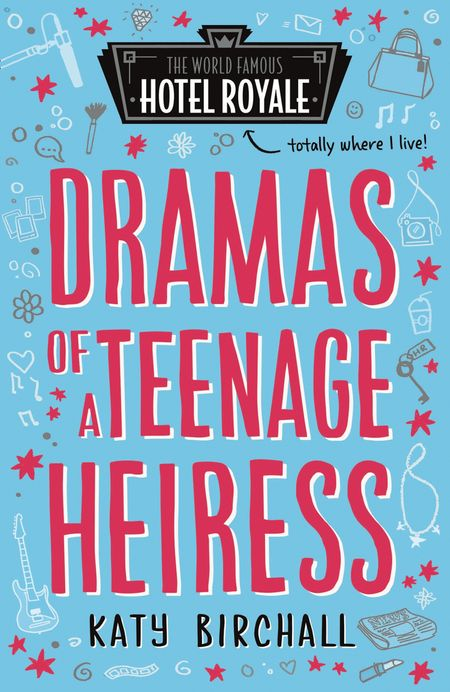 Dramas of a Teenage Heiress (Hotel Royale) - Katy Birchall