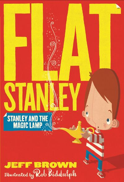 Stanley and the Magic Lamp (Flat Stanley) - Jeff Brown, Illustrated by Rob Biddulph
