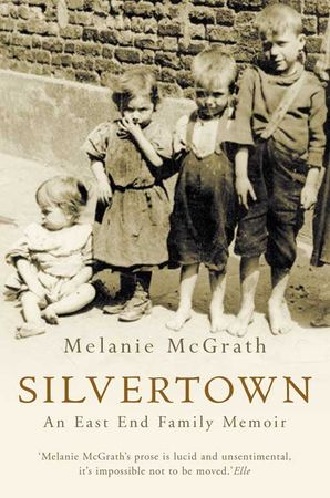 Silvertown: An East End family memoir Paperback  by Melanie McGrath