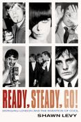 Ready, Steady, Go!: Swinging London and the Invention of Cool
