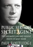 Public Servant, Secret Agent: The elusive life and violent death of Airey Neave
